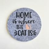 "Filz Untersetzer Home is where the Cat is"""